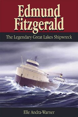 Book Cover of the Edmund Fitzgerald, the Legendary Great Lakes Shipwreck