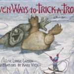 Seven Ways to Trick a Troll By Lise Lunge-Larsen and Illustrations by Kari Vick