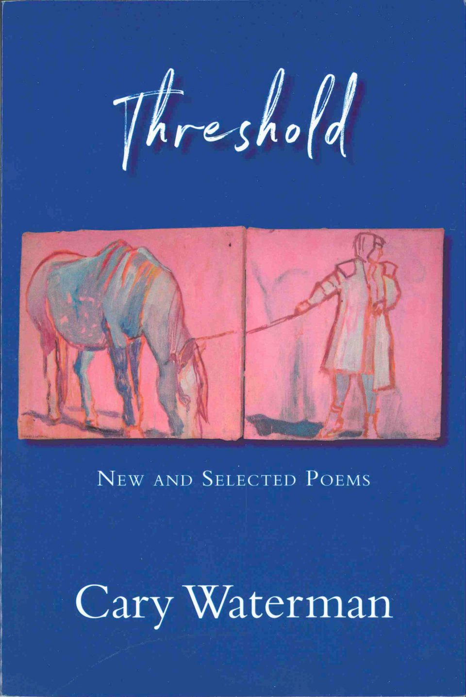 Threshold New and selected poems By Cary Waterman