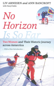 No Horizon Is So Far Two Women and Their Historic Journey across Antarctica